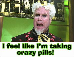 I Feel Like I'm Taking Crazy Pills!